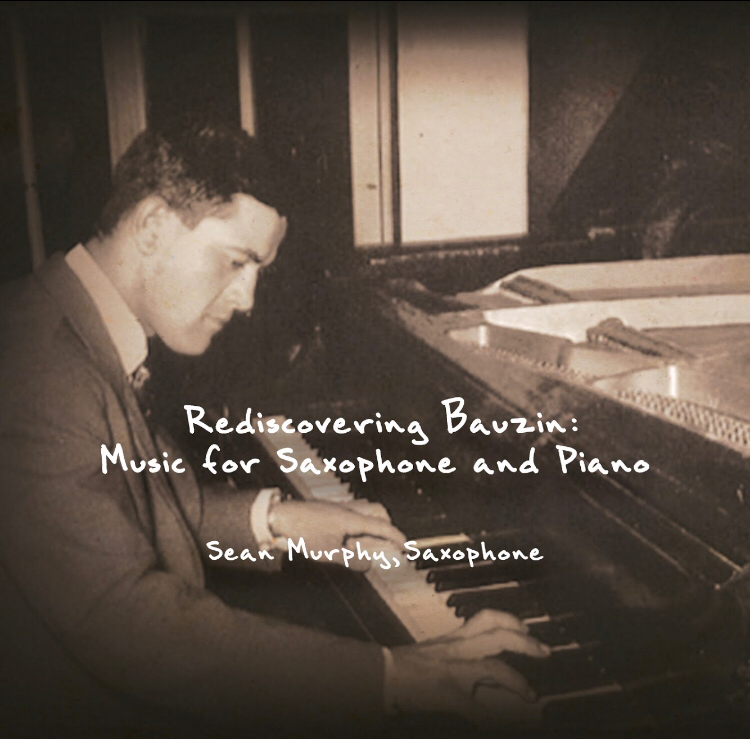 Rediscovering Bauzin: Music For Saxophone And Piano by Sean Murphy